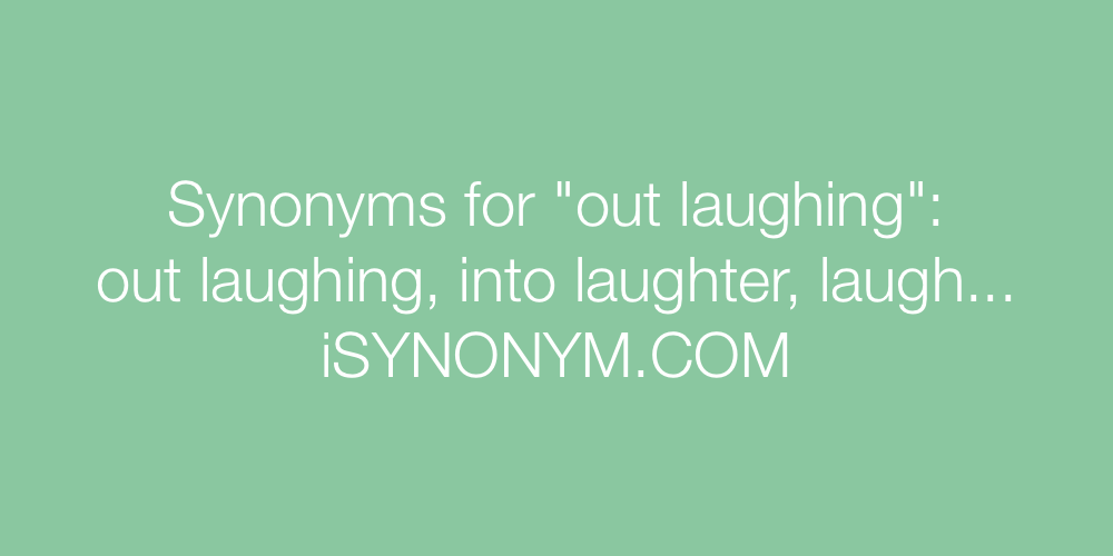Synonyms out laughing