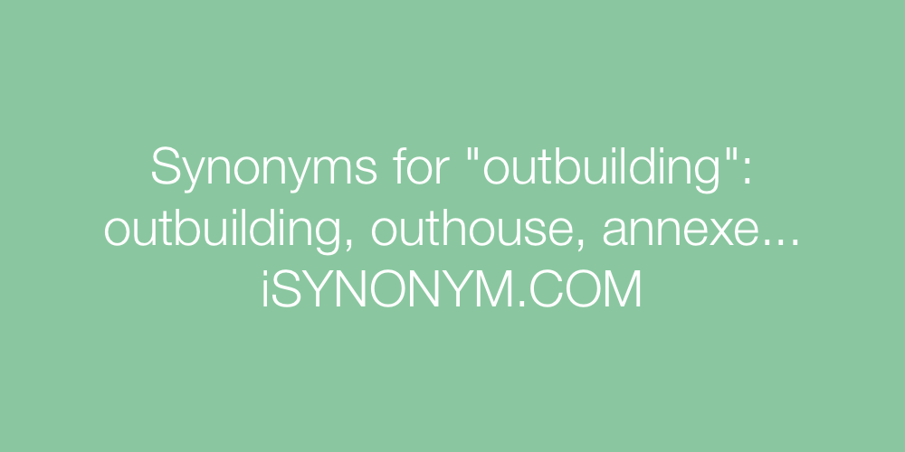 Synonyms outbuilding