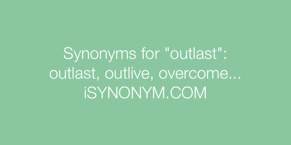 Synonyms outlast