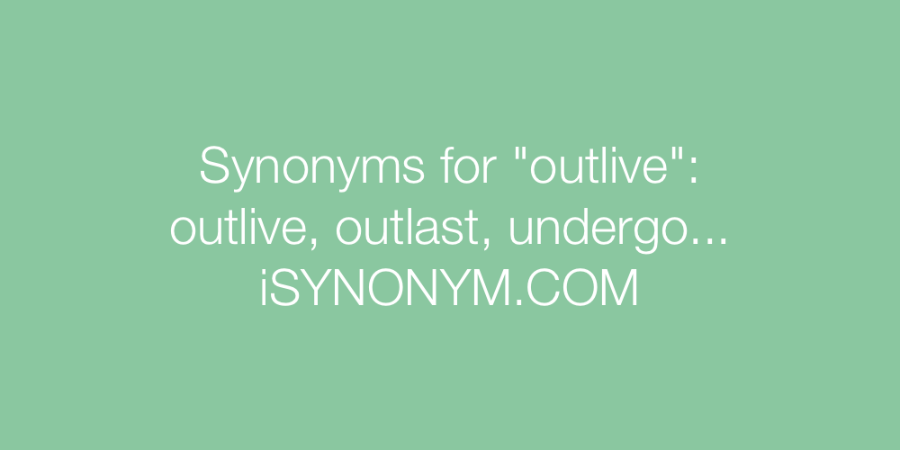 Synonyms outlive
