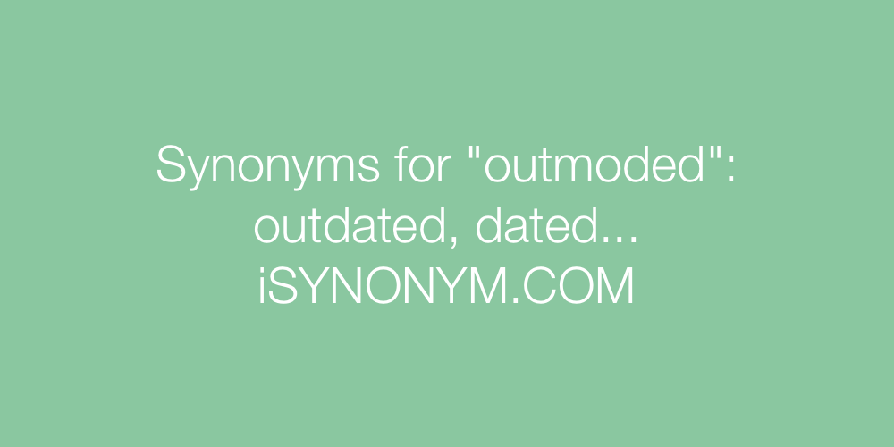 Synonyms outmoded