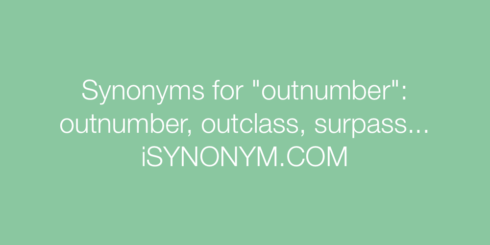 Synonyms outnumber
