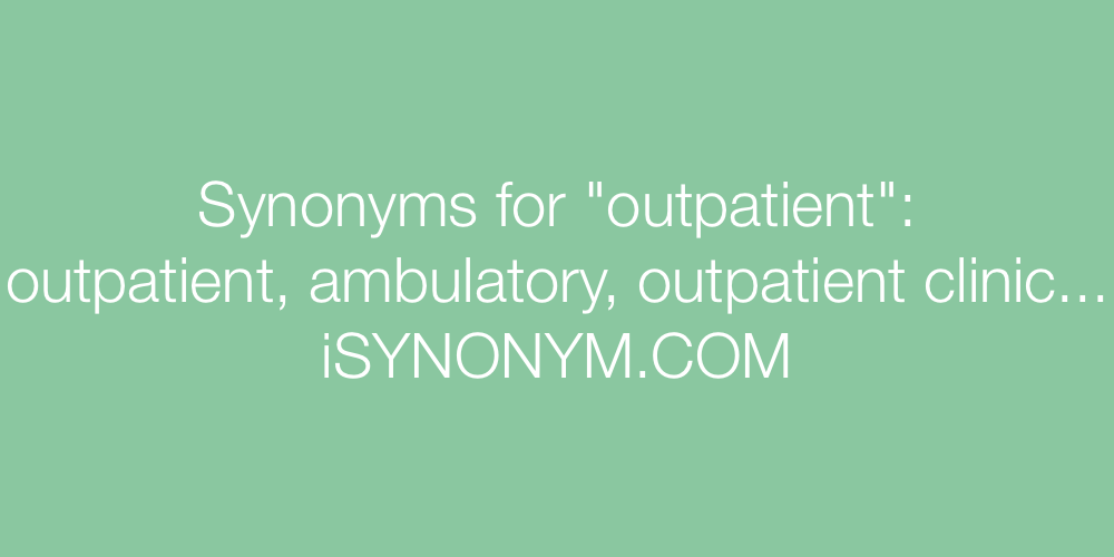 Synonyms outpatient