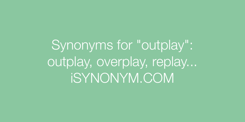 Synonyms outplay