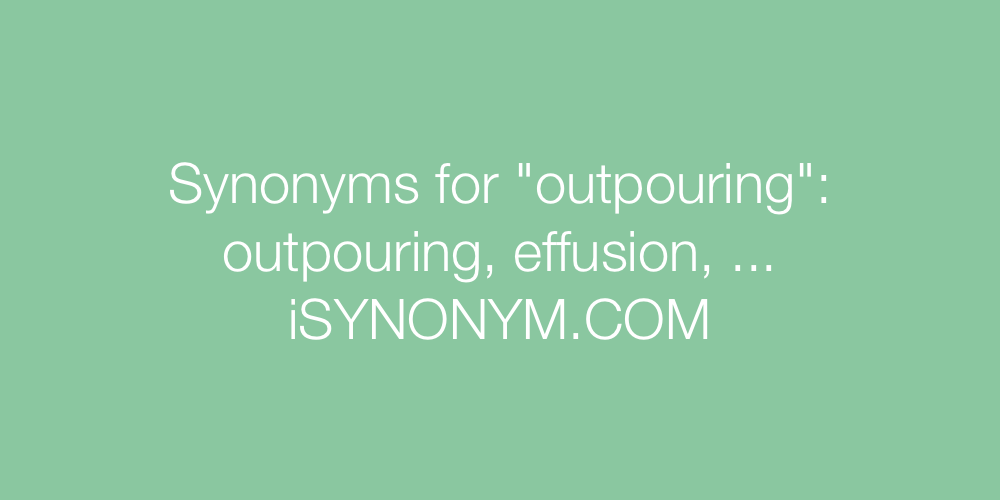 Synonyms outpouring