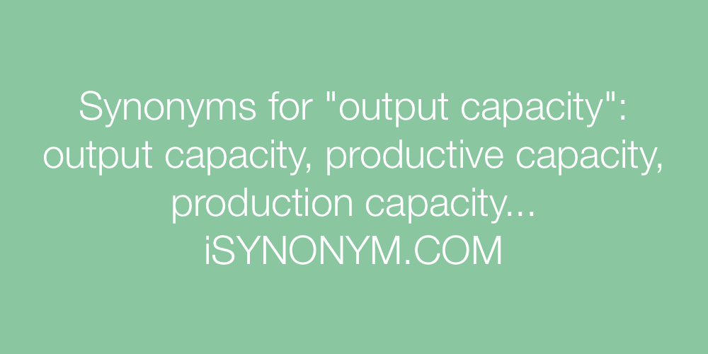 Synonyms output capacity