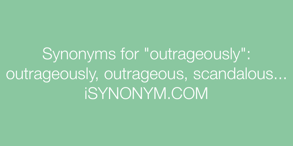 Synonyms outrageously