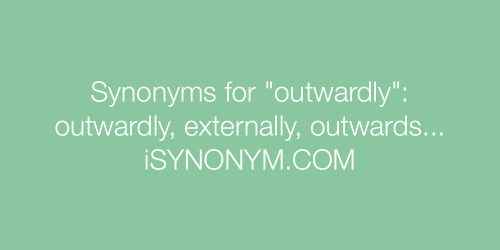 Synonyms outwardly