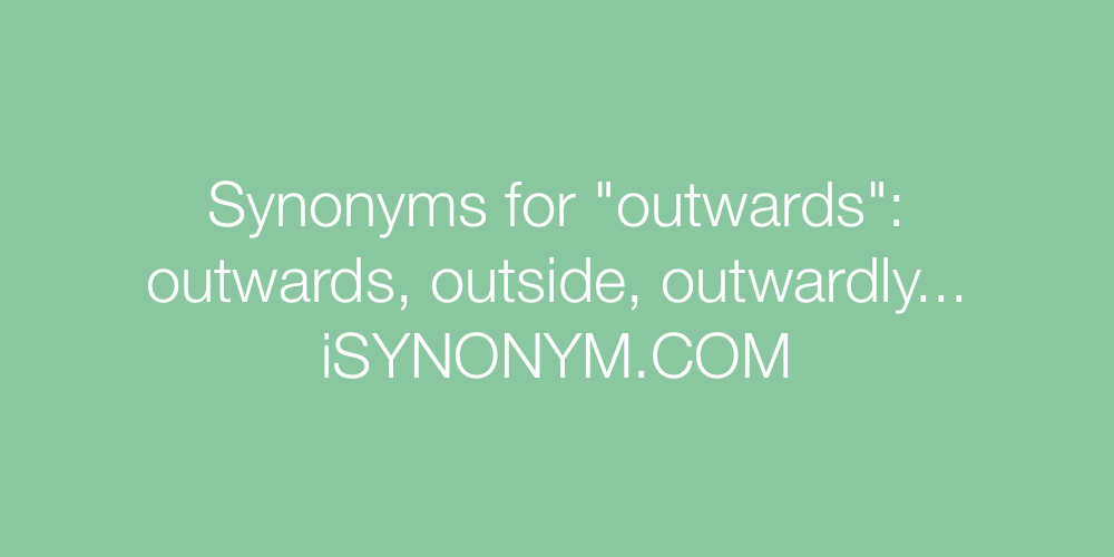 Synonyms outwards