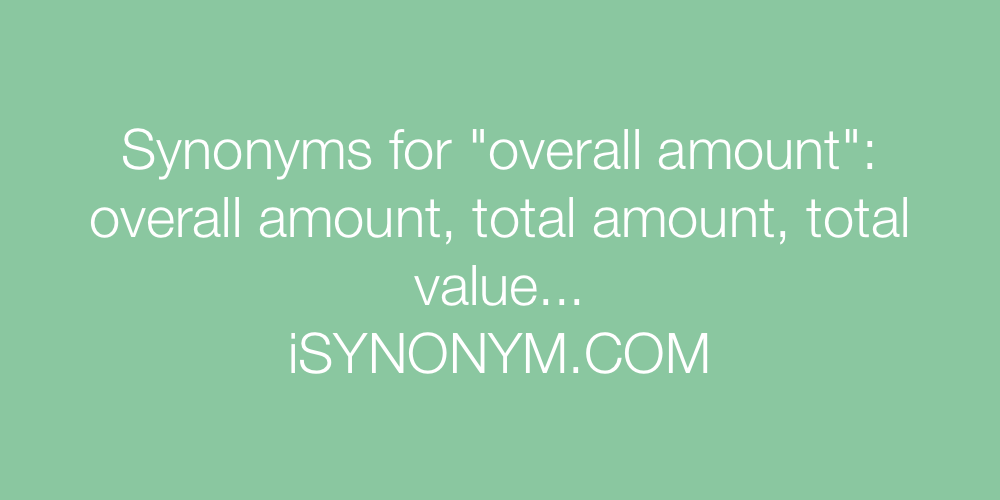 Synonyms overall amount