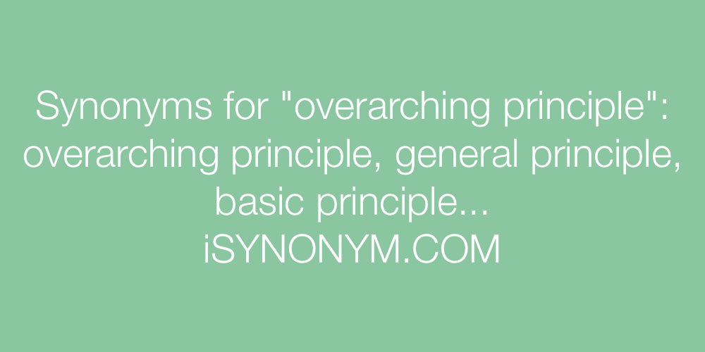 Synonyms overarching principle