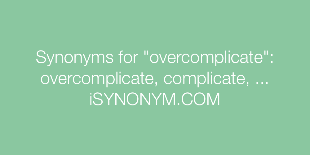 Synonyms overcomplicate