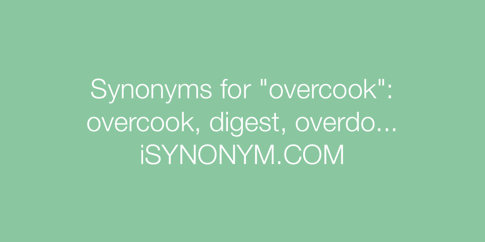 Synonyms overcook