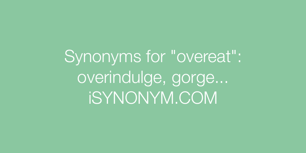 Synonyms overeat