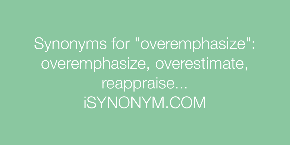 Synonyms overemphasize