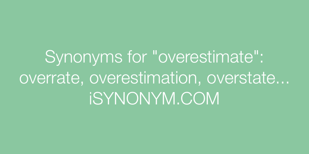Synonyms overestimate