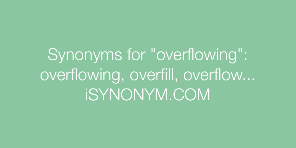 Synonyms overflowing