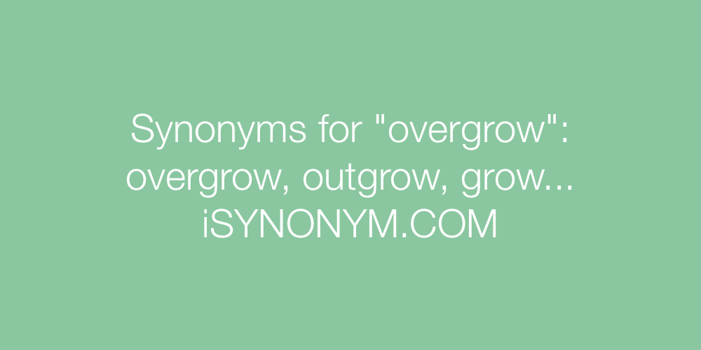 Synonyms overgrow