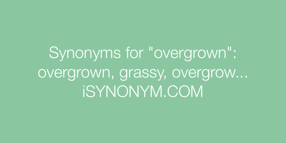 Synonyms overgrown