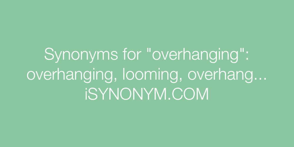 Synonyms overhanging
