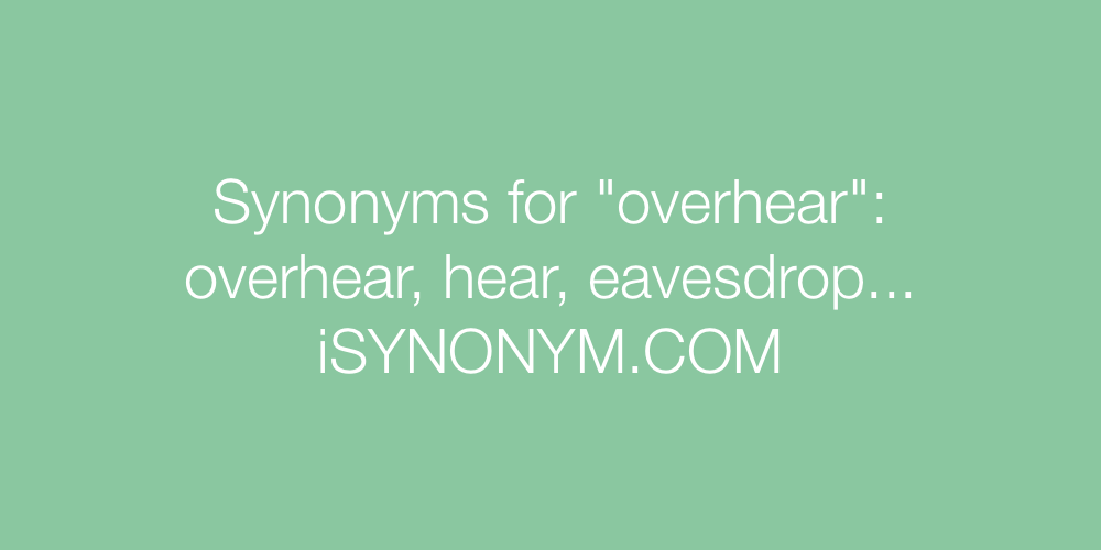 Synonyms overhear