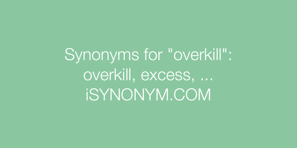 Synonyms overkill