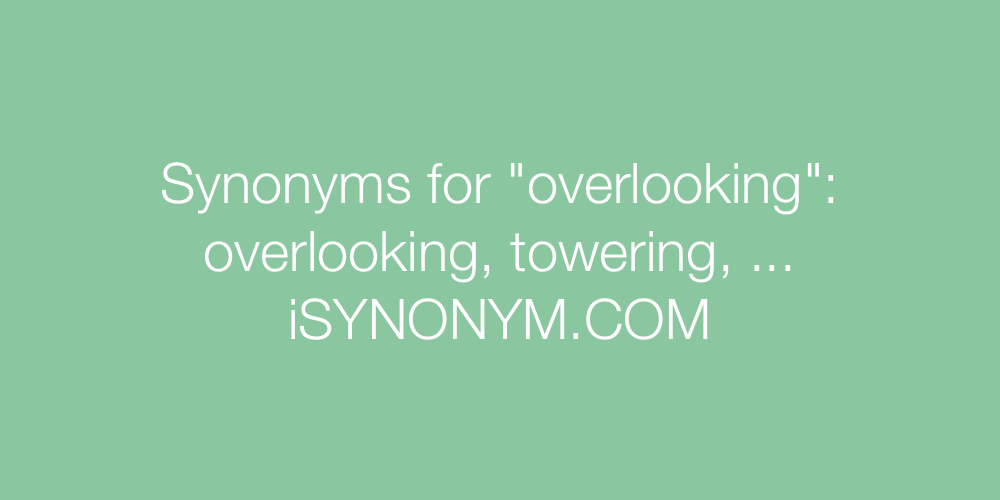 Synonyms overlooking