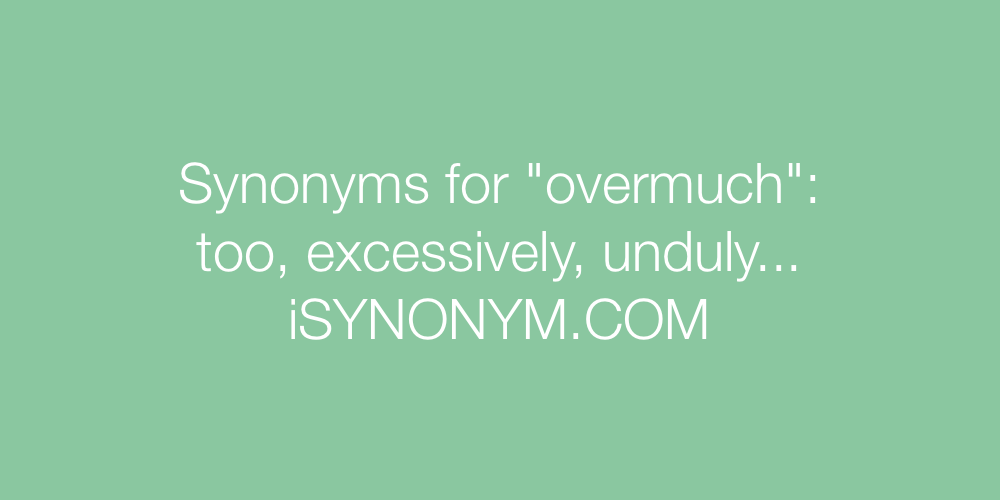 Synonyms overmuch