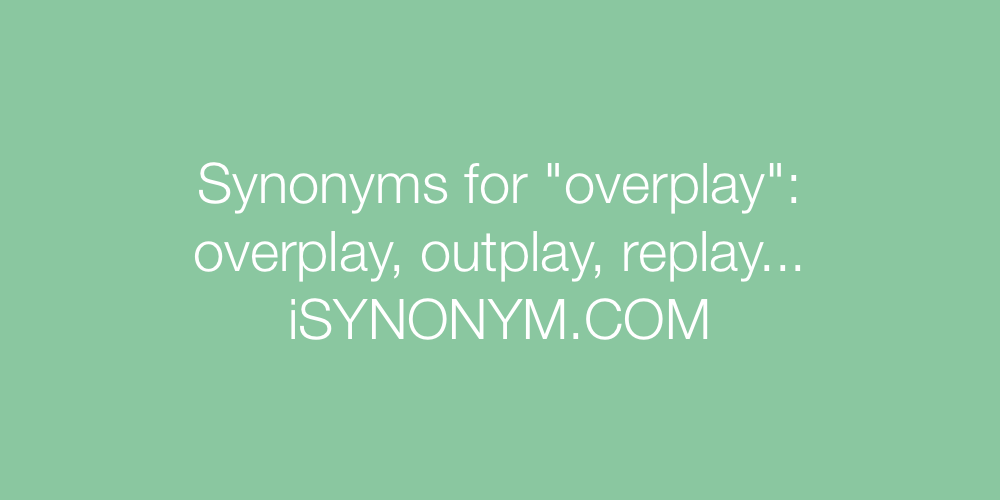 Synonyms overplay
