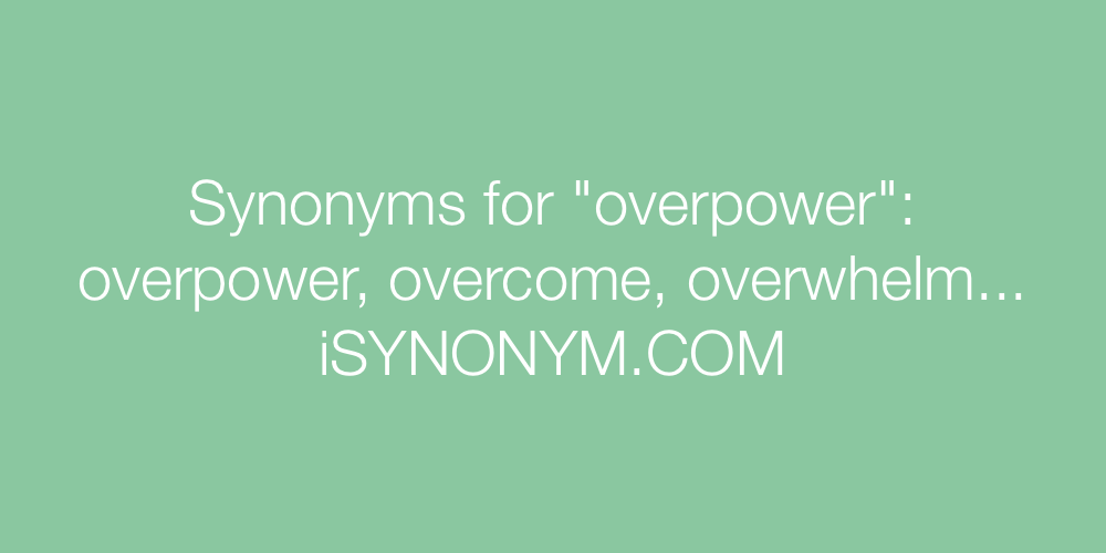 Synonyms overpower
