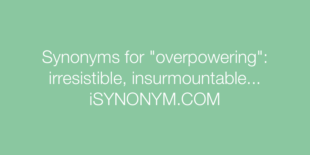 Synonyms overpowering