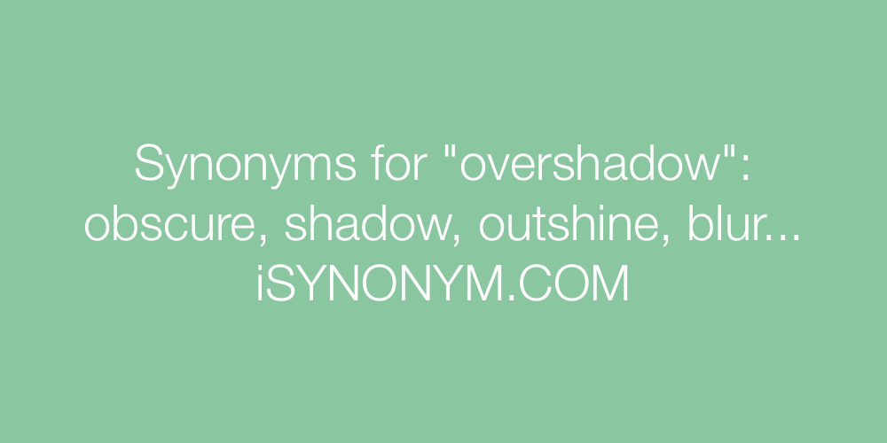 Synonyms overshadow