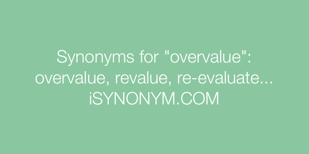 Synonyms overvalue