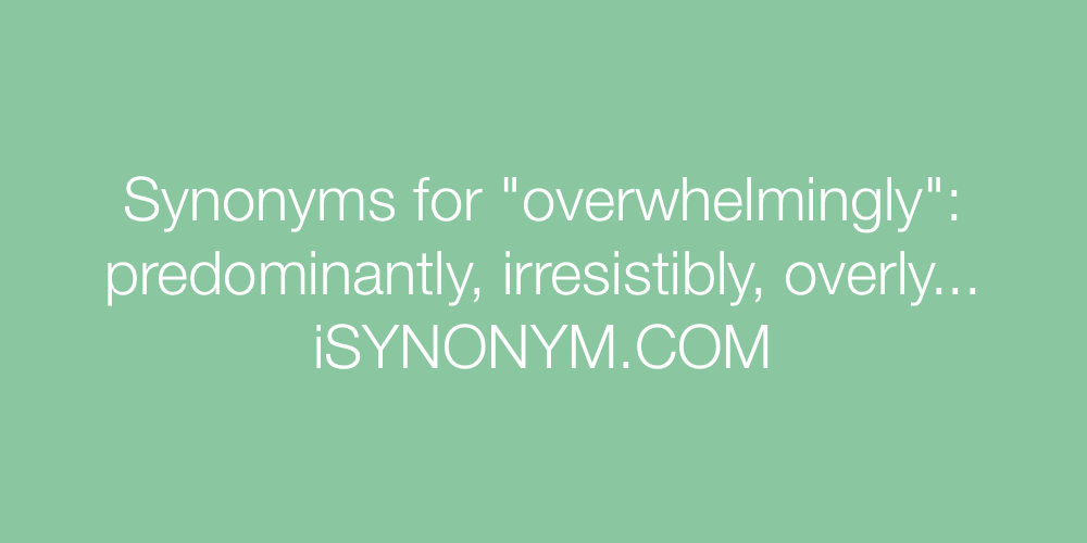 Synonyms overwhelmingly