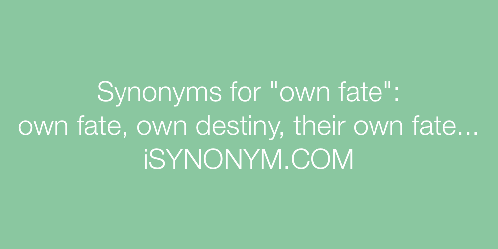 Synonyms own fate