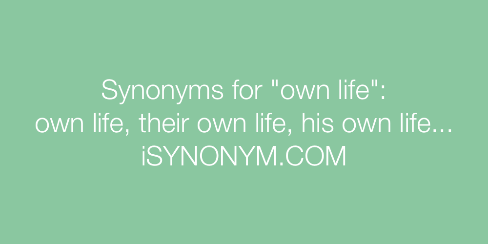 Synonyms own life