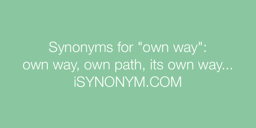Synonyms own way