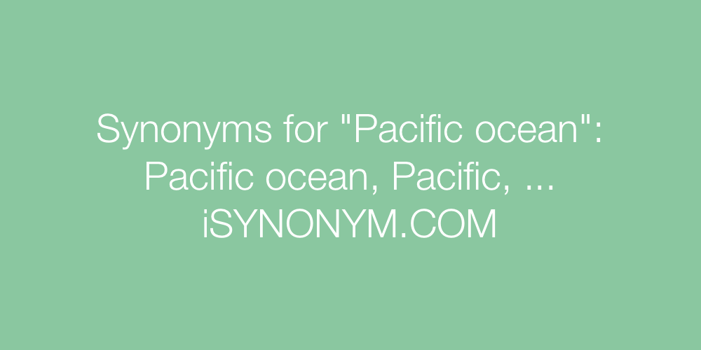 Synonyms Pacific ocean