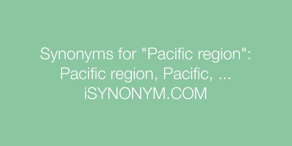 Synonyms Pacific region