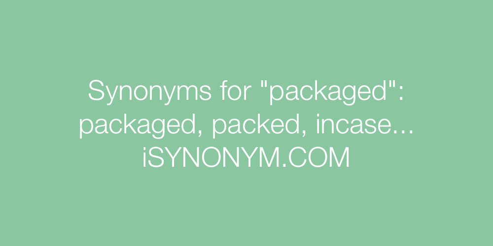 Synonyms packaged
