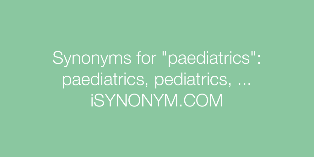 Synonyms paediatrics