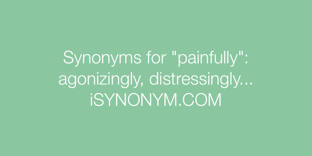 Synonyms painfully
