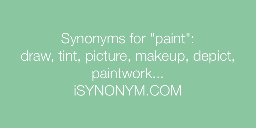 Synonyms For Paint Paint Synonyms ISYNONYMCOM - Paint synonym