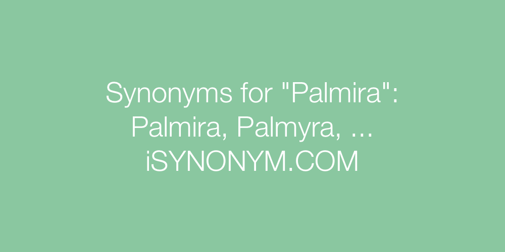 Synonyms Palmira