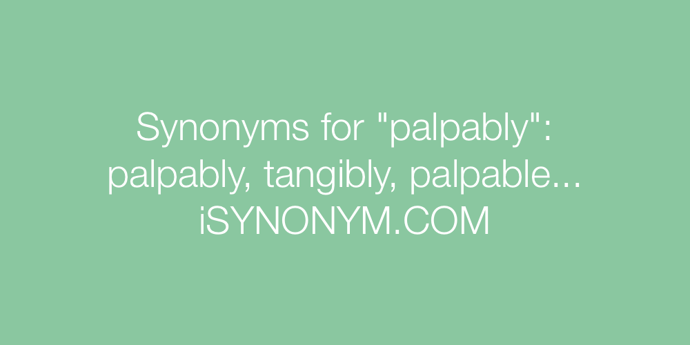 Synonyms palpably