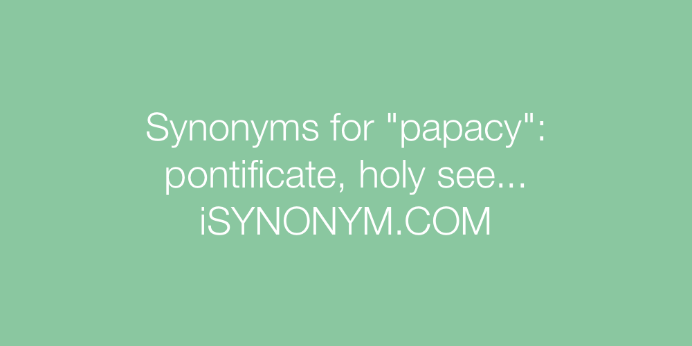Synonyms papacy