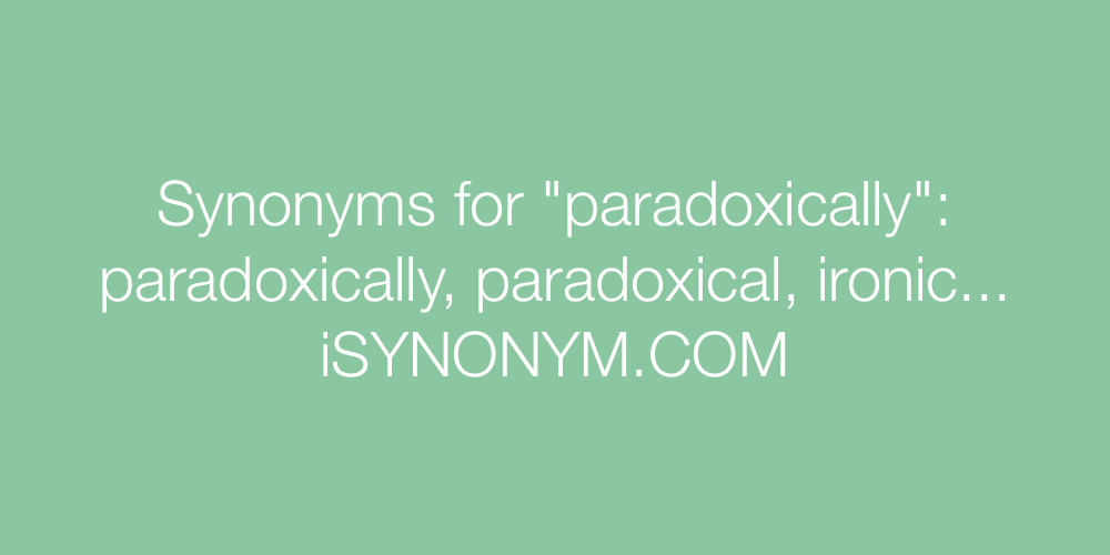 Synonyms paradoxically