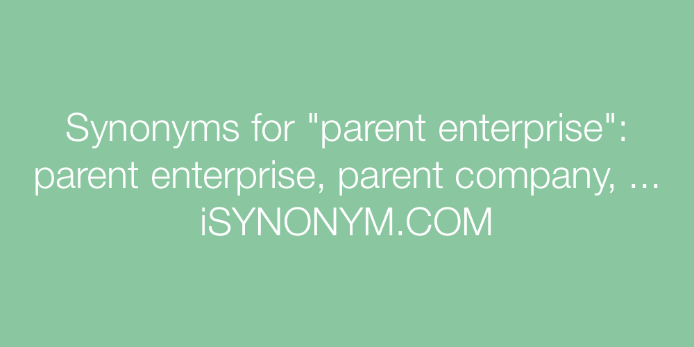 Synonyms parent enterprise