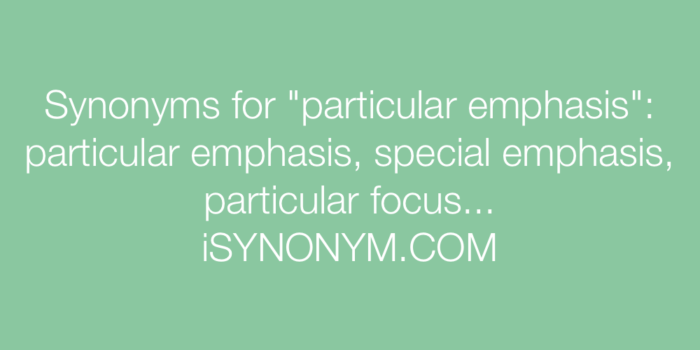 Synonyms particular emphasis