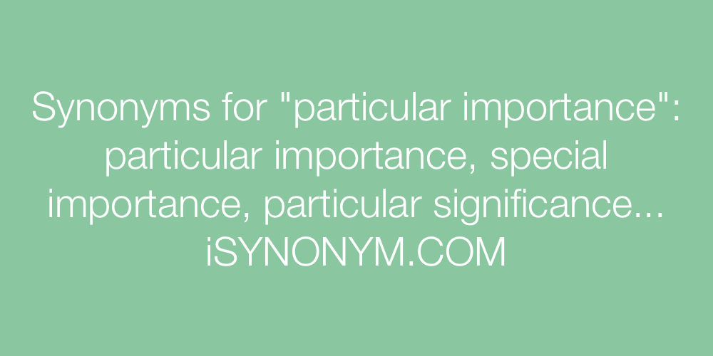Synonyms particular importance